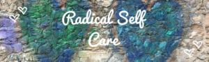 Radical Self Care